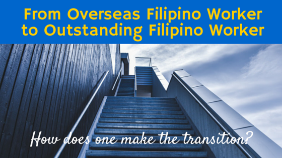 From Overseas Filipino Worker to Outstanding Filipino Worker: How does one make the transition?
