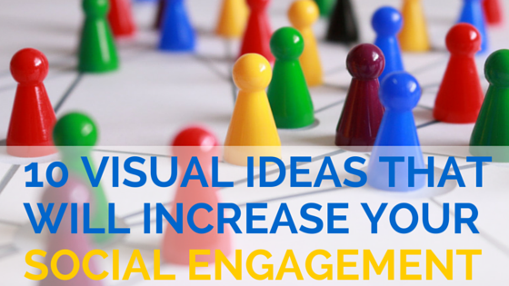 10 Visual Ideas That Will Increase Your Social Engagement