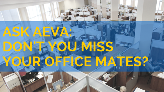Ask AEVA: Don't you miss your officemates