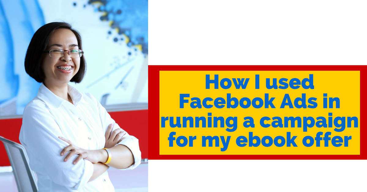 How I used Facebook Ads in running a campaign for my ebook offer
